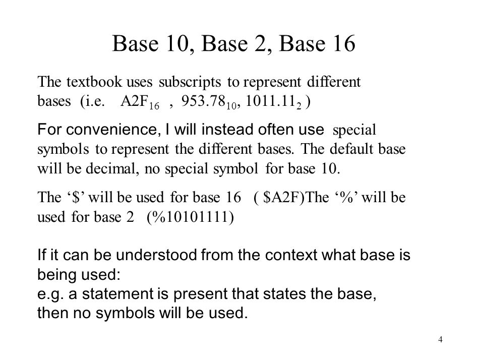 Base 10, Base 2, Base 16 The textbook uses subscripts to represent different bases (i.e. A2F16 , , )