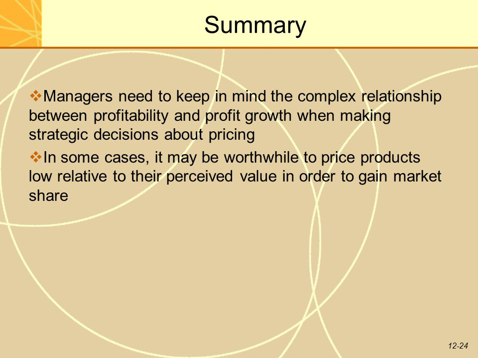 Summary Managers need to keep in mind the complex relationship between profitability and profit growth when making strategic decisions about pricing.