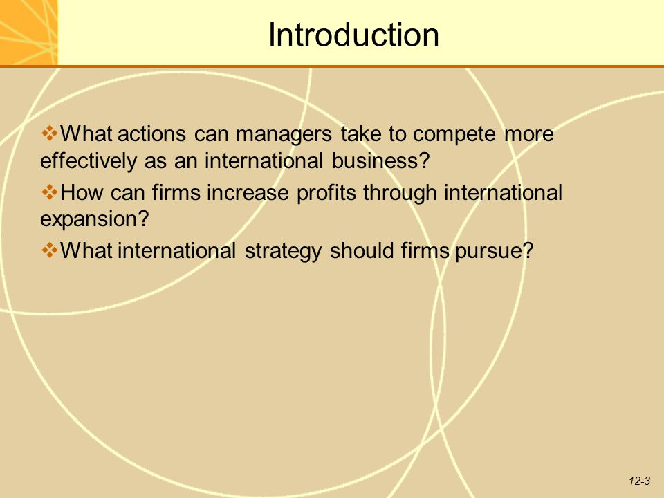 Introduction What actions can managers take to compete more effectively as an international business