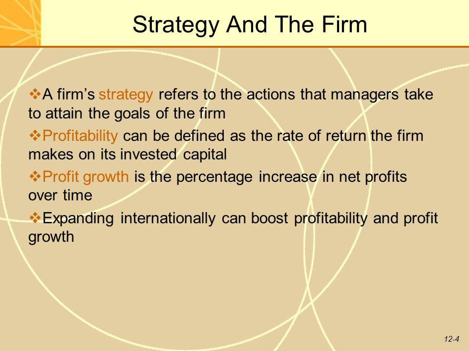 Strategy And The Firm A firm's strategy refers to the actions that managers take to attain the goals of the firm.
