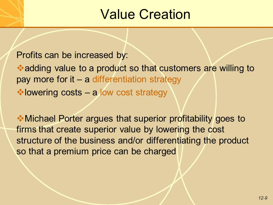 Value Creation Profits can be increased by: