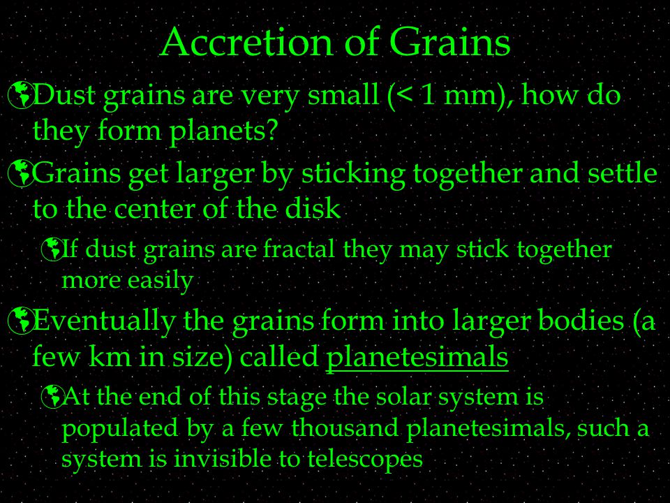 Accretion of Grains Dust grains are very small (< 1 mm), how do they form planets