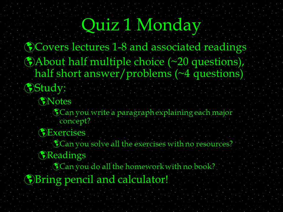 Quiz 1 Monday Covers lectures 1-8 and associated readings