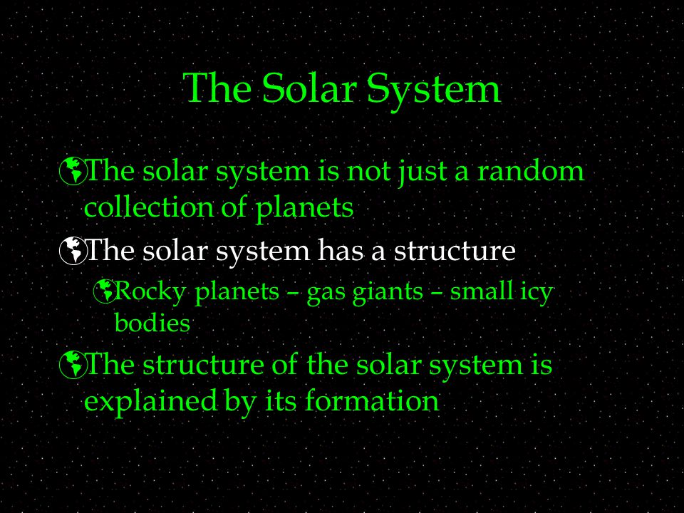 The Solar System The solar system is not just a random collection of planets. The solar system has a structure.