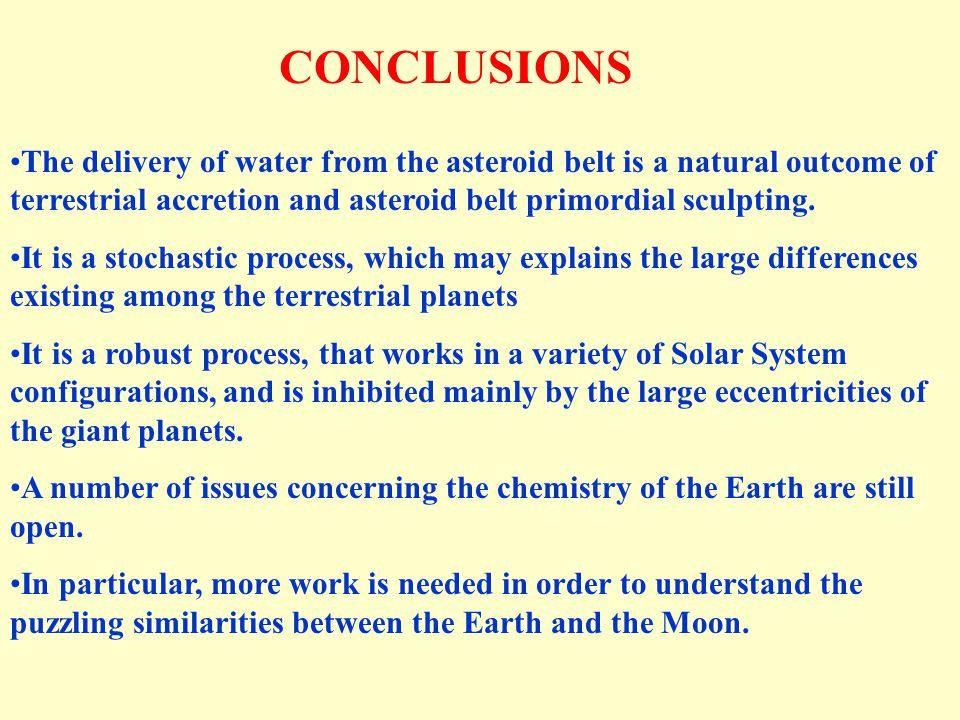 CONCLUSIONS The delivery of water from the asteroid belt is a natural outcome of terrestrial accretion and asteroid belt primordial sculpting.