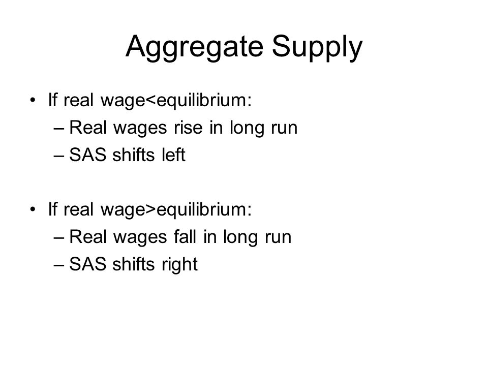 Aggregate Supply If real wage<equilibrium: