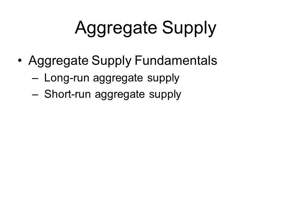 Aggregate Supply Aggregate Supply Fundamentals