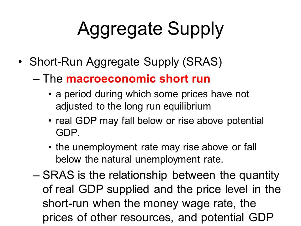 Aggregate Supply Short-Run Aggregate Supply (SRAS)