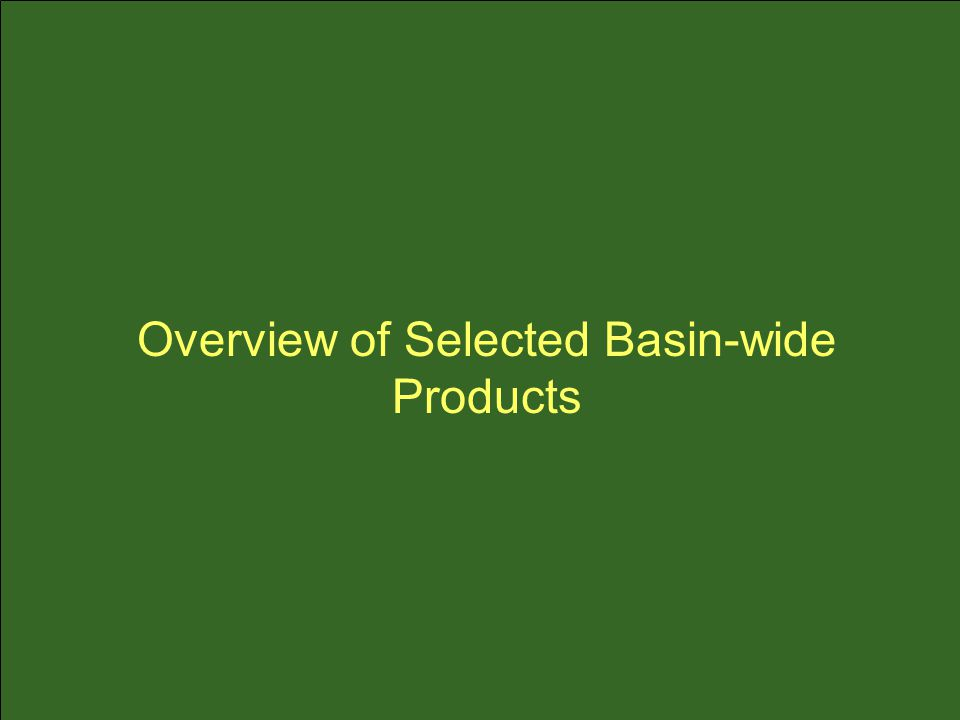 Overview of Selected Basin-wide Products