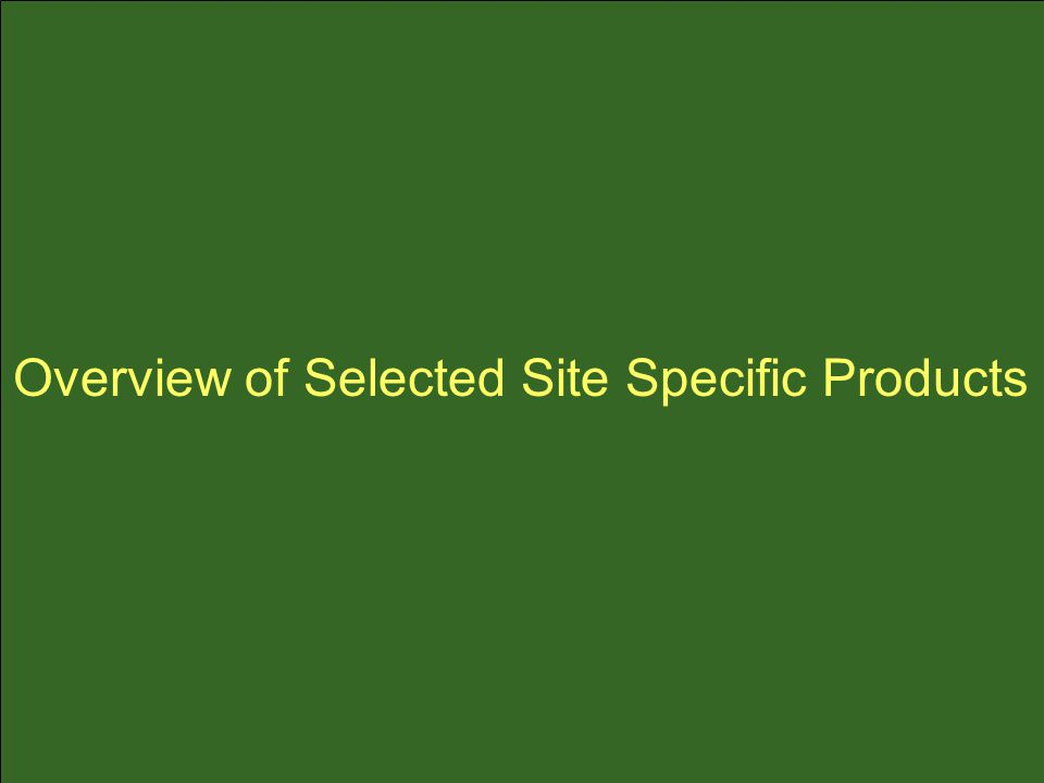 Overview of Selected Site Specific Products