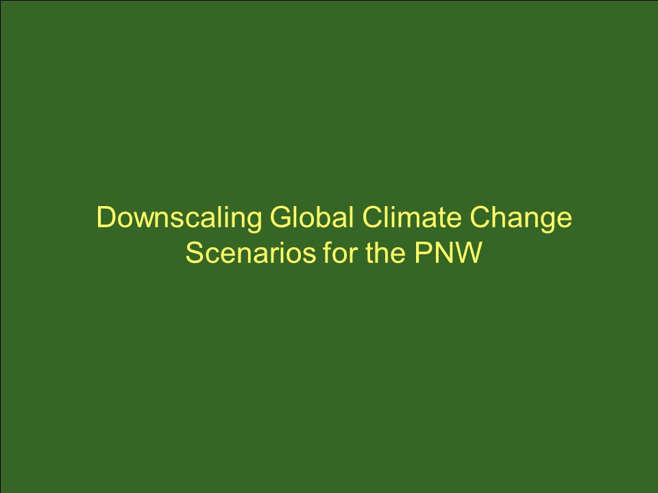 Downscaling Global Climate Change Scenarios for the PNW