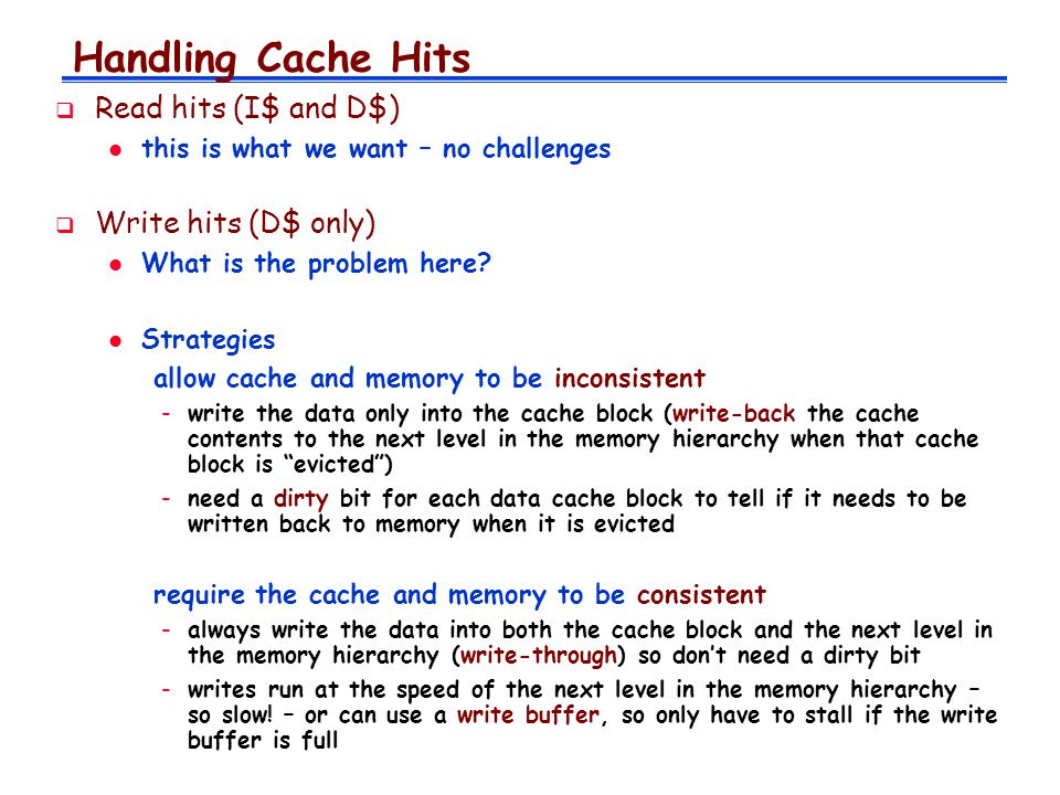 Handling Cache Hits Read hits (I$ and D$) Write hits (D$ only)