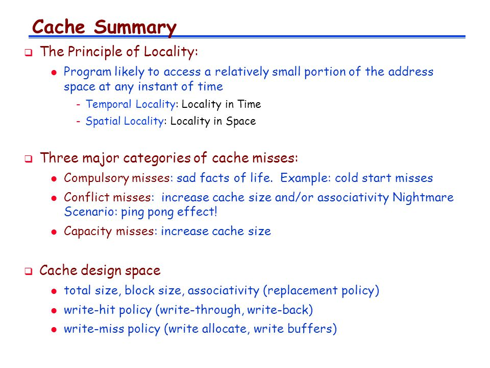 Cache Summary The Principle of Locality:
