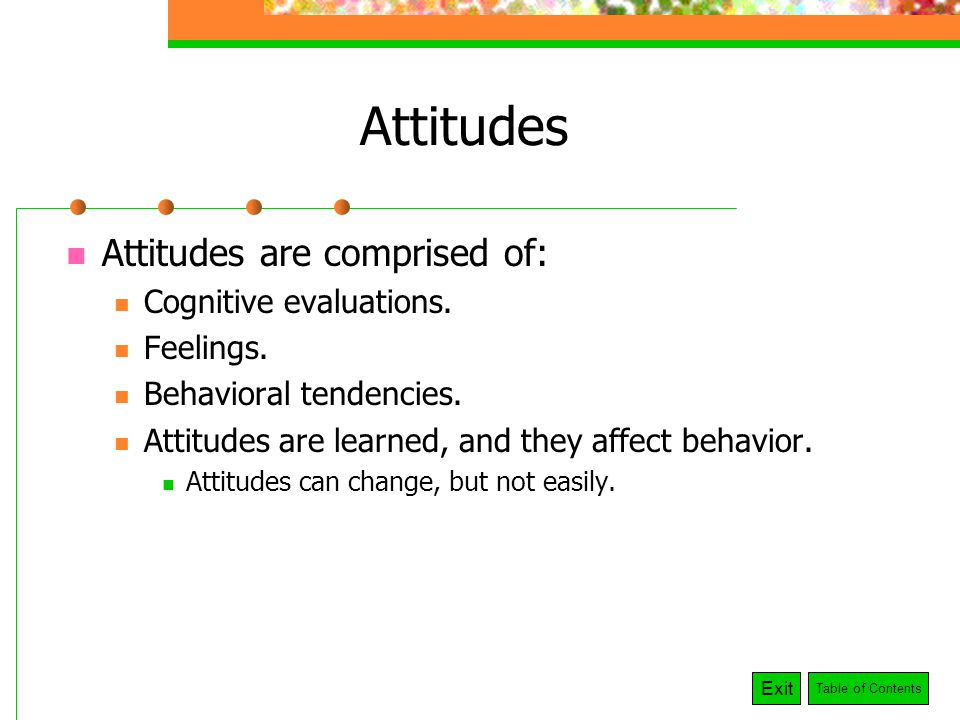 what can affect attitude and behavior Contemporary research concerning the influence of attitudes on behavior is conducted within this conceptual framework we recognize the possibility that influence can also flow from.