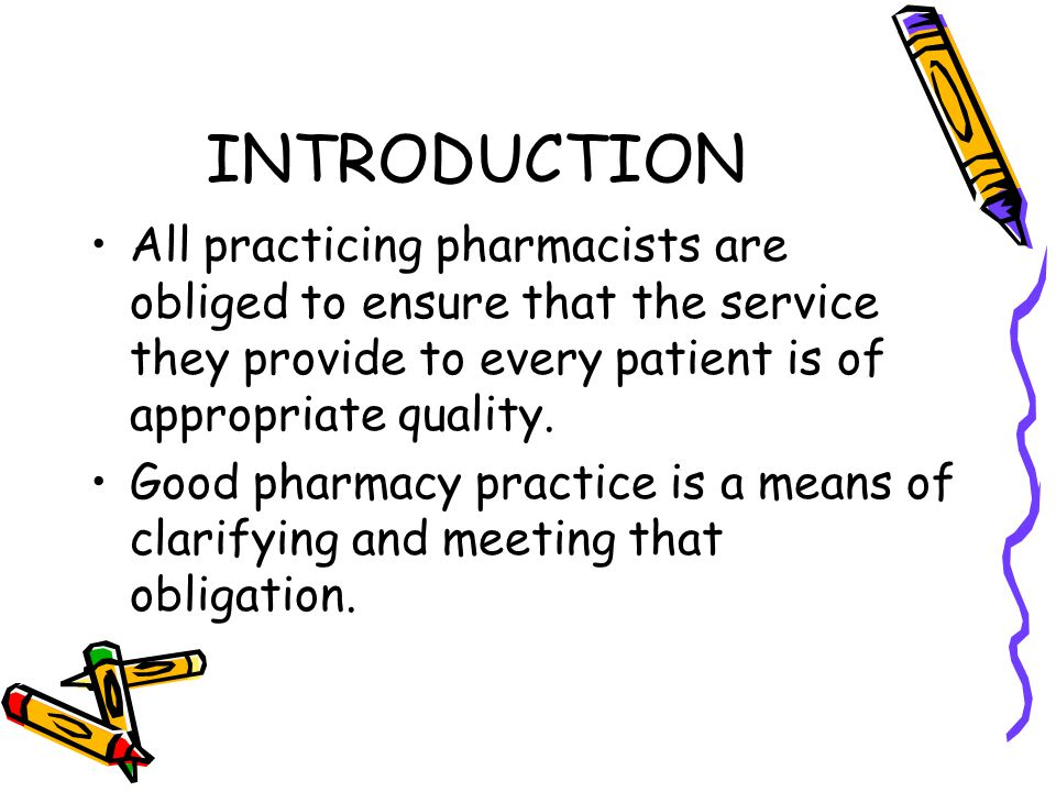 INTRODUCTION All practicing pharmacists are obliged to ensure that the service they provide to every patient is of appropriate quality.
