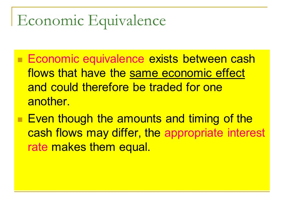 Economic Equivalence Economic equivalence exists between cash flows that have the same economic effect and could therefore be traded for one another.