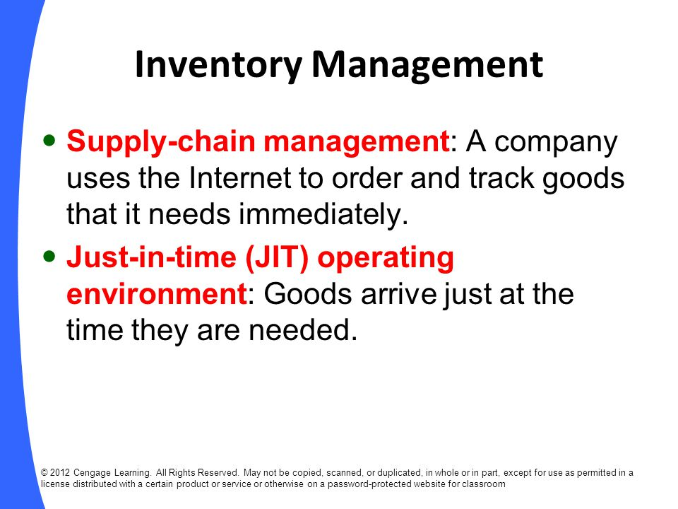 Inventory Management Supply-chain management: A company uses the Internet to order and track goods that it needs immediately.