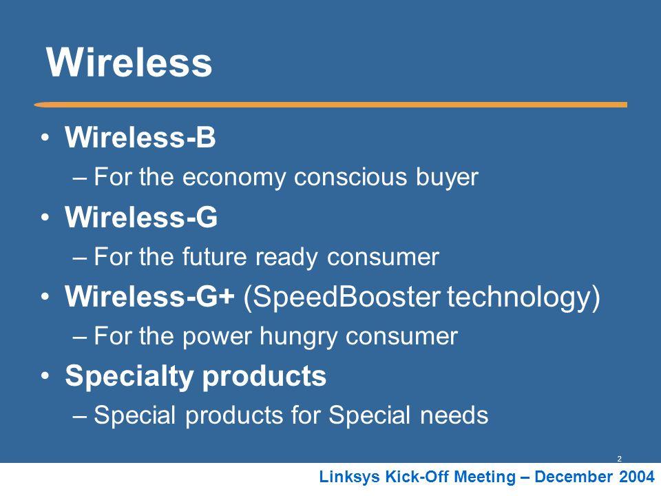 Wireless Wireless-B Wireless-G Wireless-G+ (SpeedBooster technology)