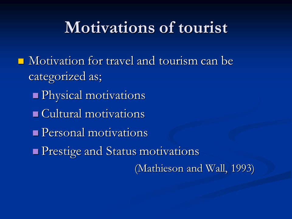tourist motivations Research shows that when analyzing travel motivations of tourists, there is a broad spectrum of needs, as well as large differences concerning origin.