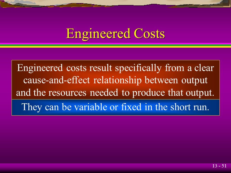 Engineered Costs Engineered costs result specifically from a clear