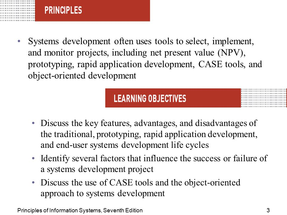 Systems development often uses tools to select, implement, and monitor projects, including net present value (NPV), prototyping, rapid application development, CASE tools, and object-oriented development