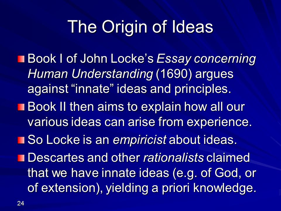 innate knowledge locke John locke, johnathan's knowledge did not come from innate ideas or principles, but rather from experiences and sensations although john locke's thoughts were monumental, flaws exist in the rejection of innate ideas.