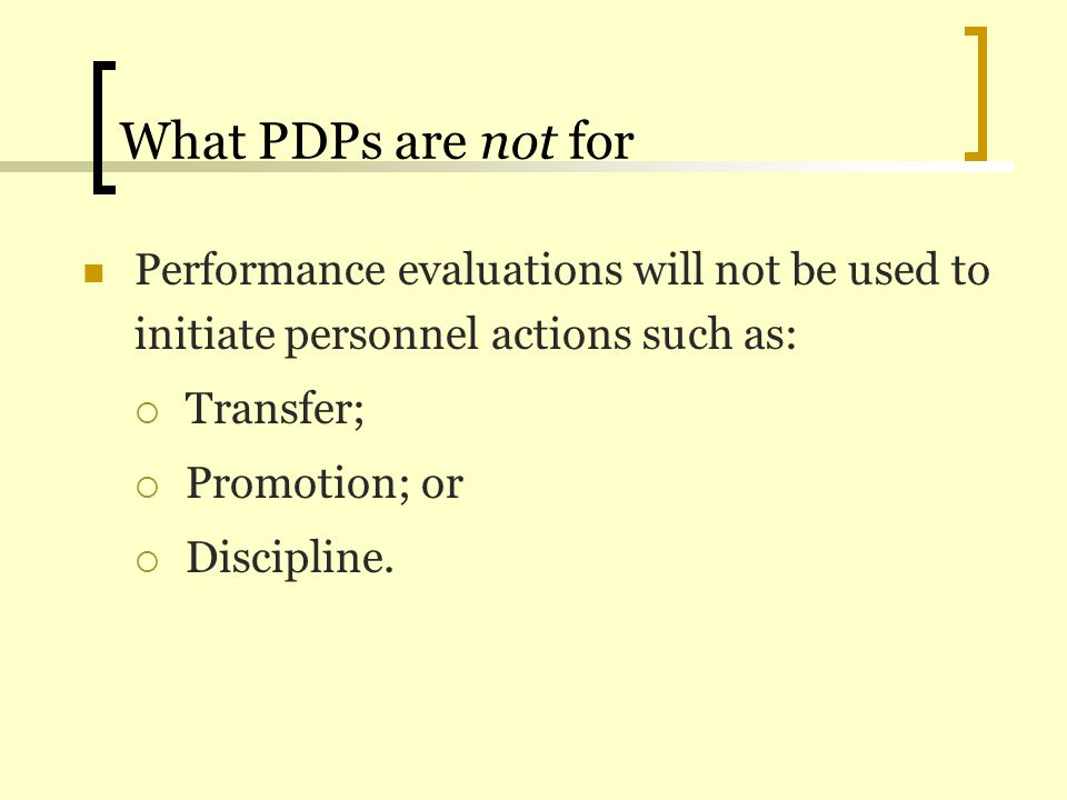 What PDPs are not for Performance evaluations will not be used to initiate personnel actions such as: