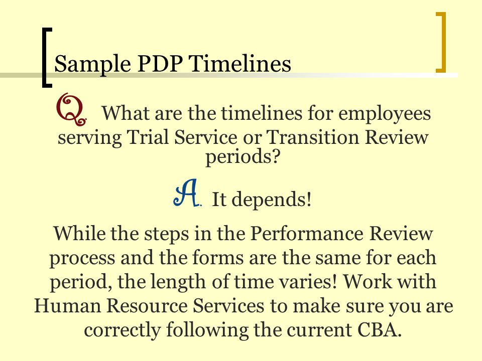Sample PDP Timelines Q. What are the timelines for employees serving Trial Service or Transition Review periods