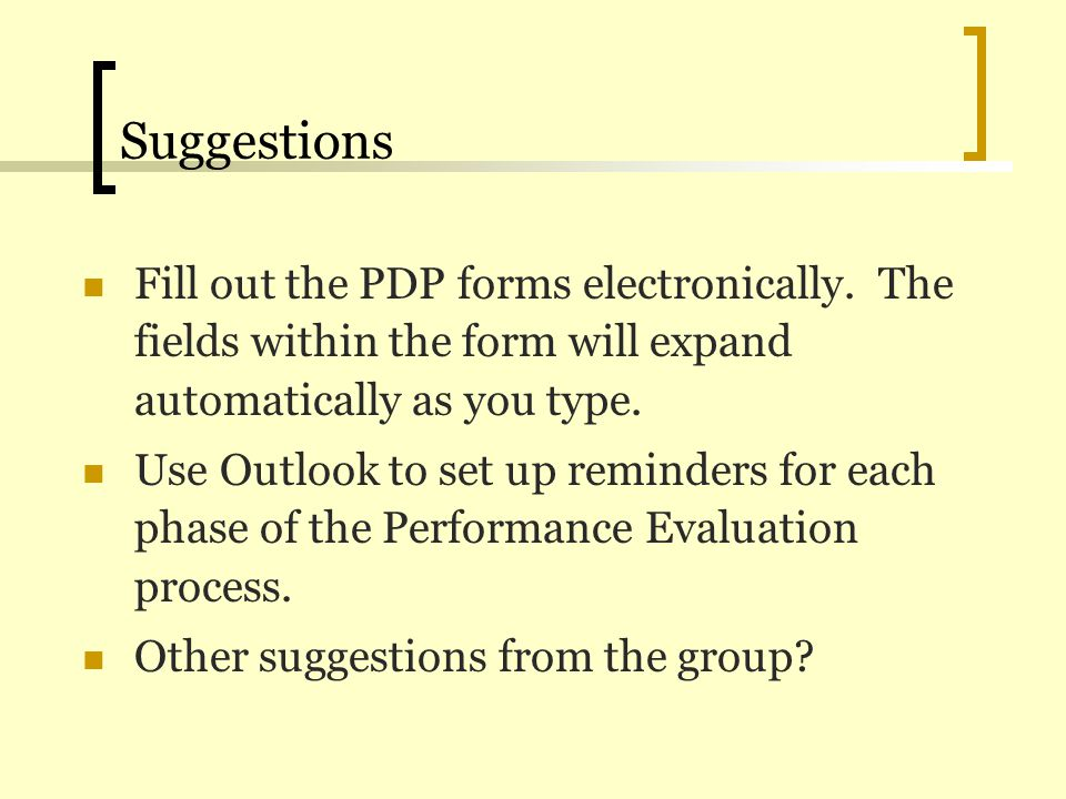 Suggestions Fill out the PDP forms electronically. The fields within the form will expand automatically as you type.