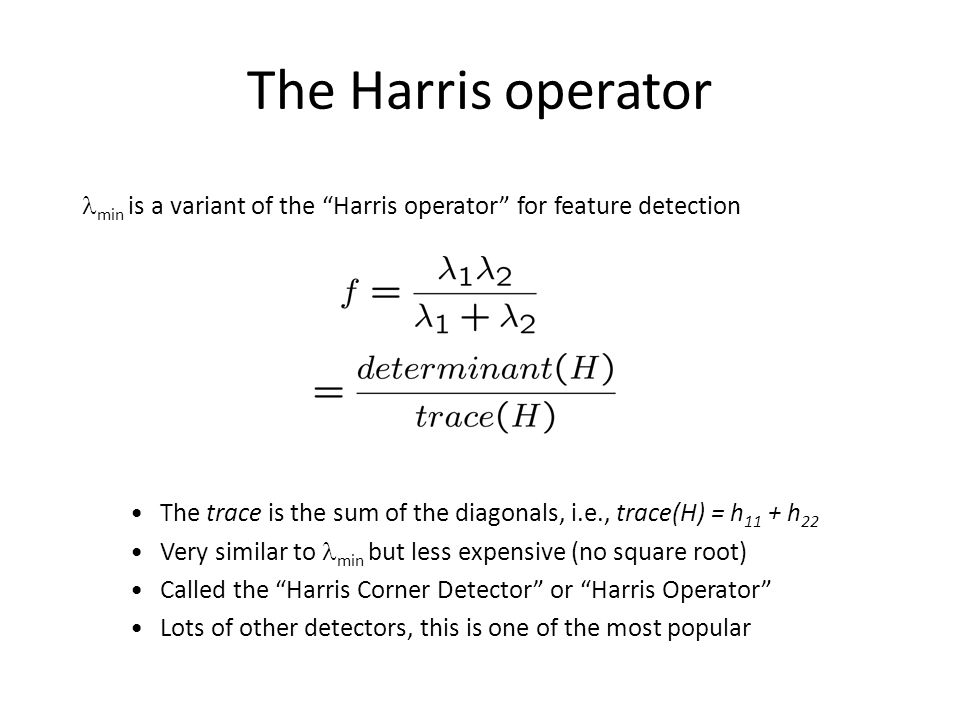 The Harris operator min is a variant of the Harris operator for feature detection.