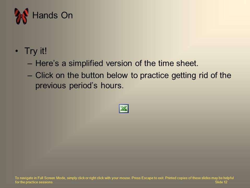 Hands On Try it! Here's a simplified version of the time sheet.