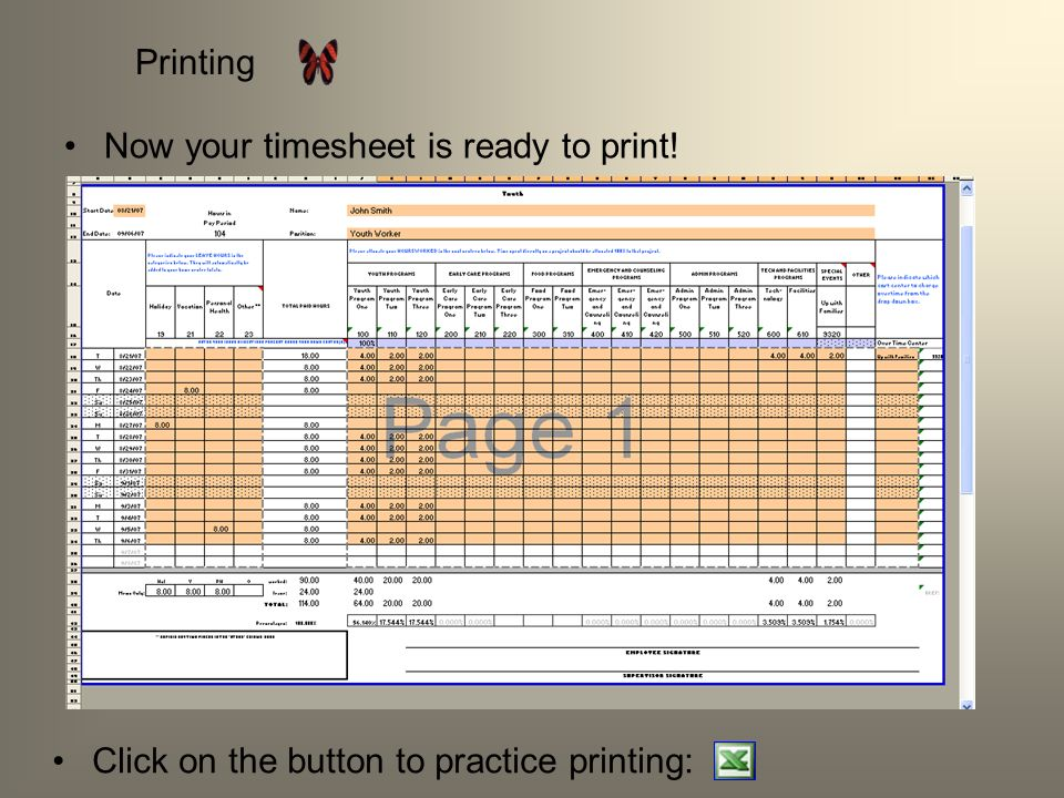 Printing Now your timesheet is ready to print! Click on the button to practice printing: