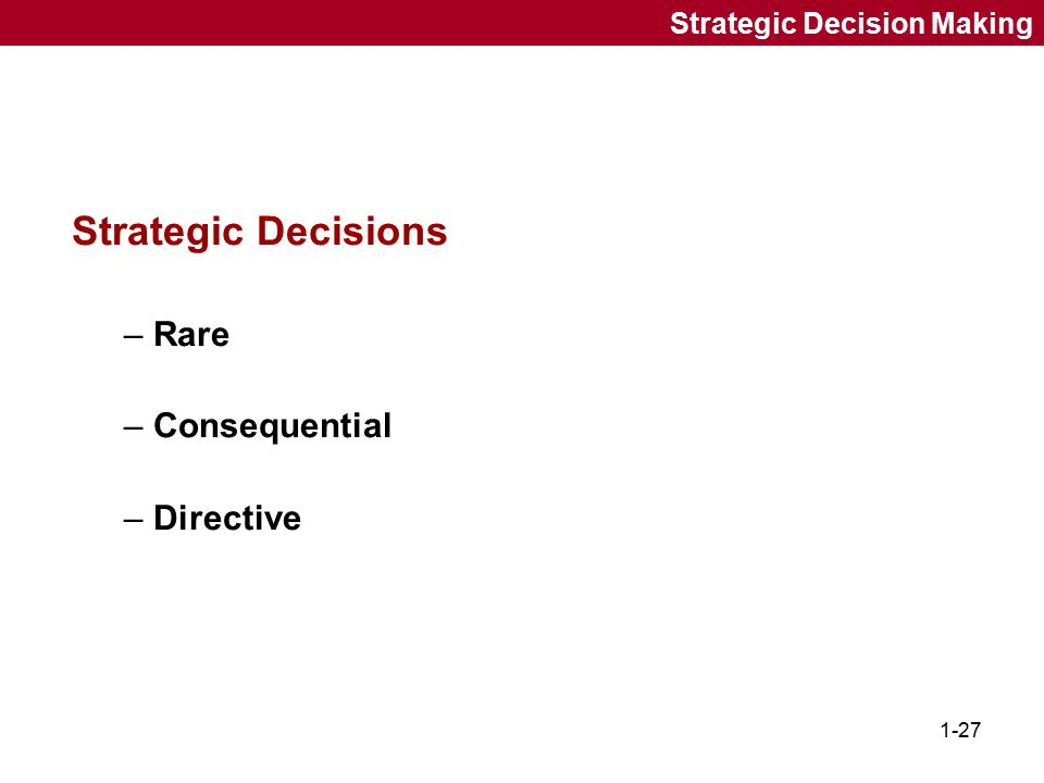 Strategic Decisions Rare Consequential Directive