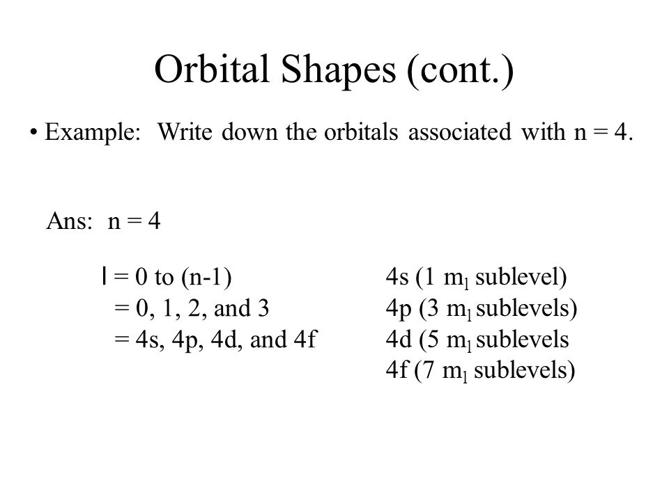 Orbital Shapes (cont.) • Example: Write down the orbitals associated with n = 4. Ans: n = 4. l = 0 to (n-1)