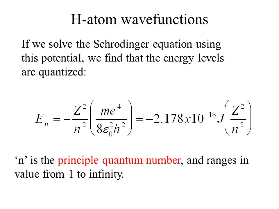 H-atom wavefunctions If we solve the Schrodinger equation using this potential, we find that the energy levels are quantized: