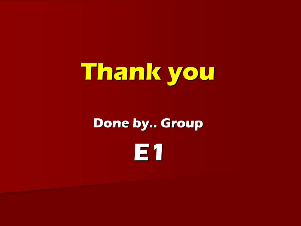 Thank you Done by.. Group E1