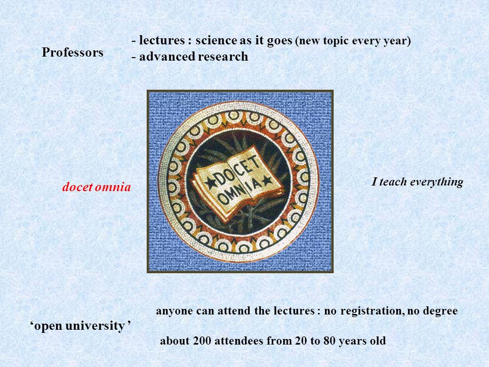 anyone can attend the lectures : no registration, no degree