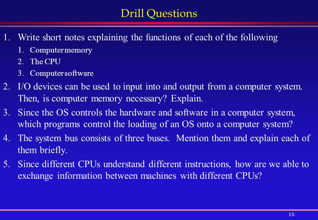 Drill Questions Write short notes explaining the functions of each of the following. Computer memory.