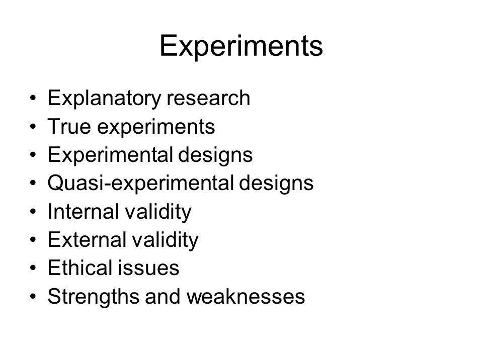Experiments Explanatory research True experiments Experimental designs