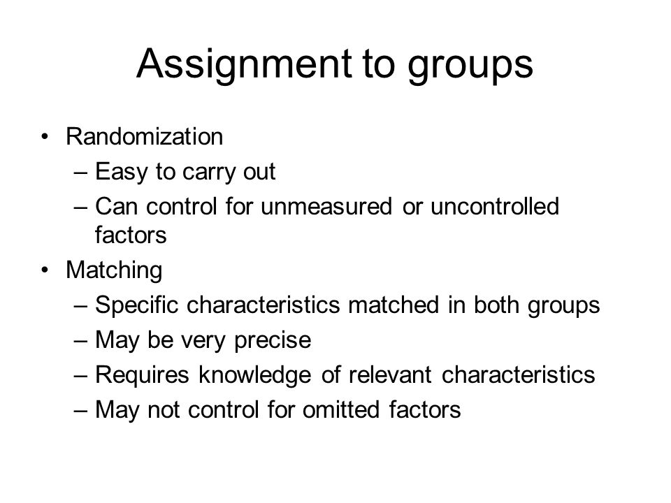 Assignment to groups Randomization Easy to carry out