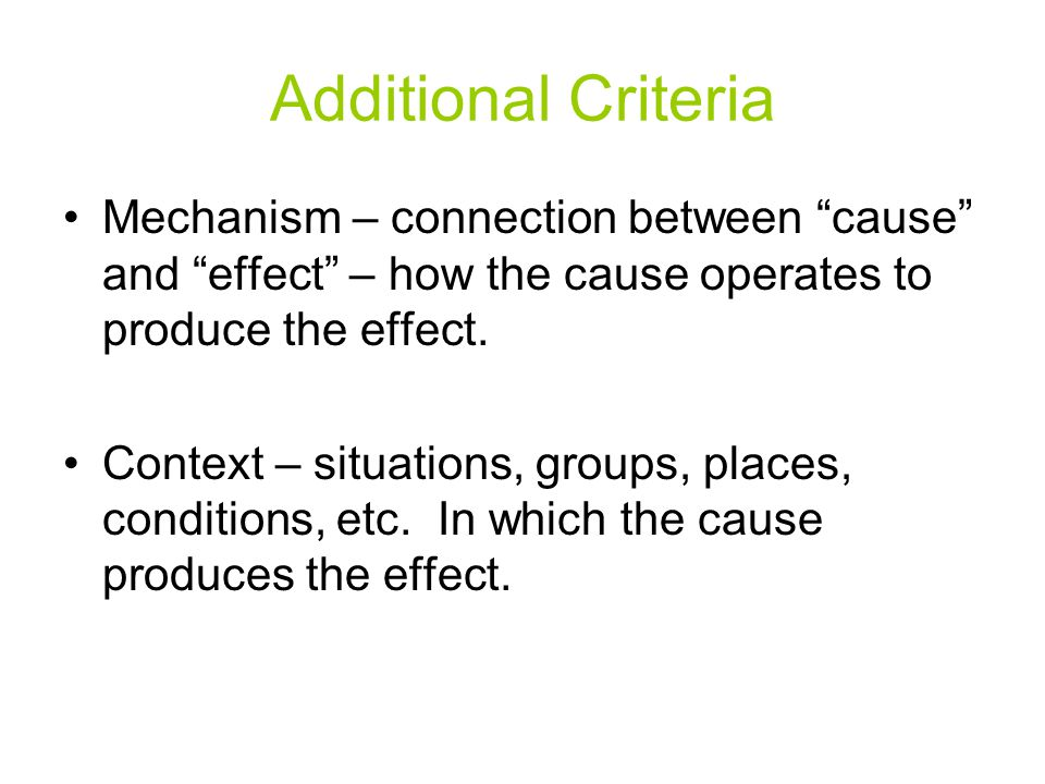 Additional Criteria Mechanism – connection between cause and effect – how the cause operates to produce the effect.