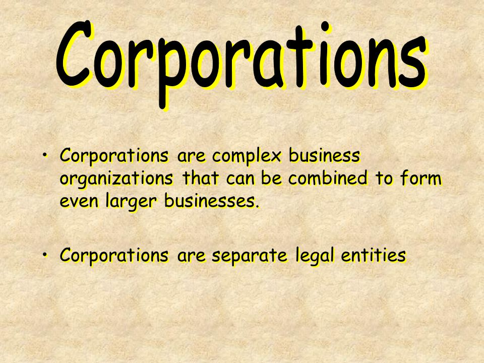 Corporations Corporations are complex business organizations that can be combined to form even larger businesses.