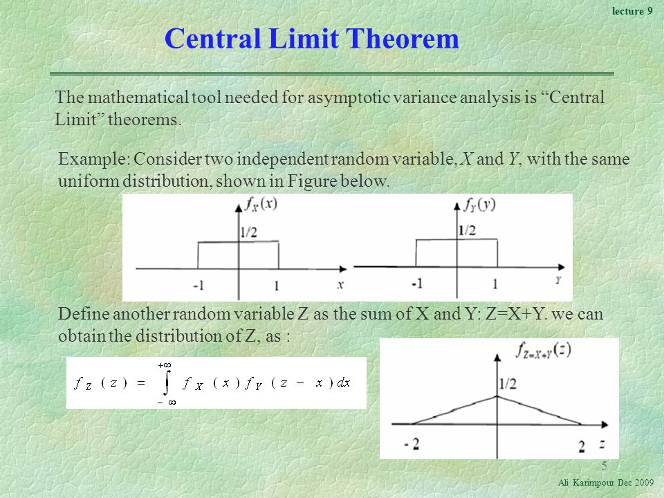 Central Limit Theorem The mathematical tool needed for asymptotic variance analysis is Central Limit theorems.