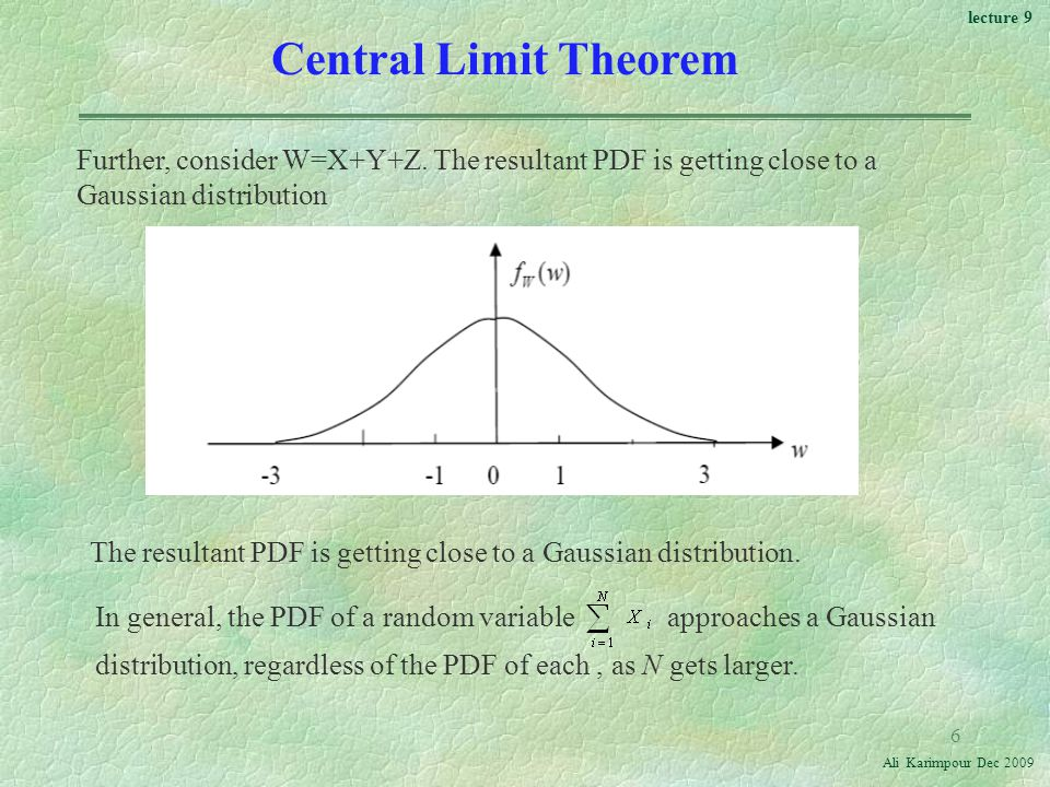 Central Limit Theorem Further, consider W=X+Y+Z. The resultant PDF is getting close to a. Gaussian distribution.