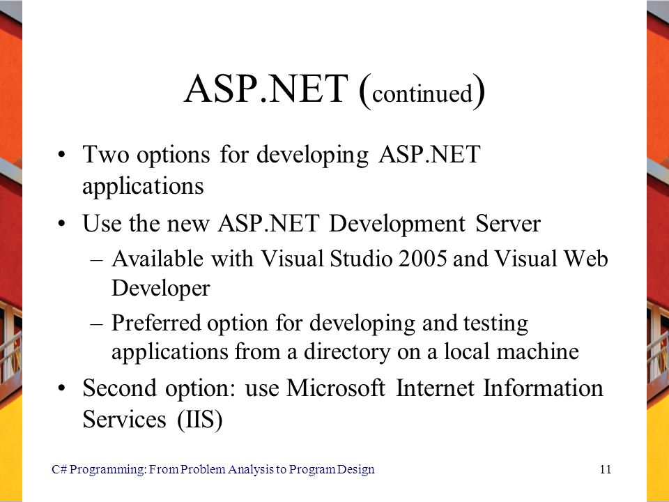 ASP.NET (continued) Two options for developing ASP.NET applications