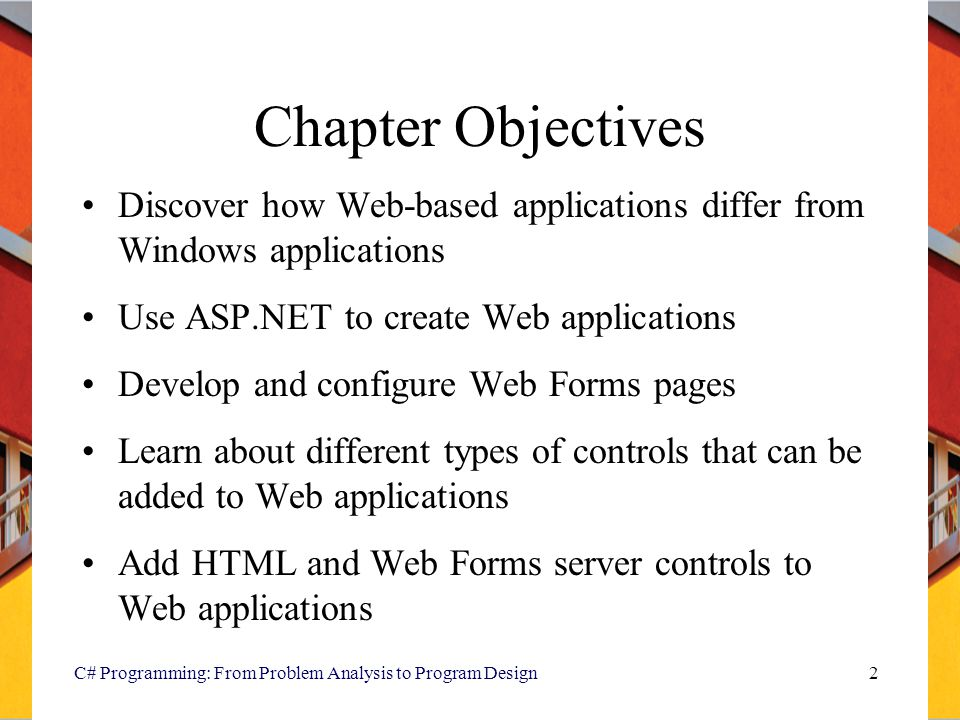Chapter Objectives Discover how Web-based applications differ from Windows applications. Use ASP.NET to create Web applications.