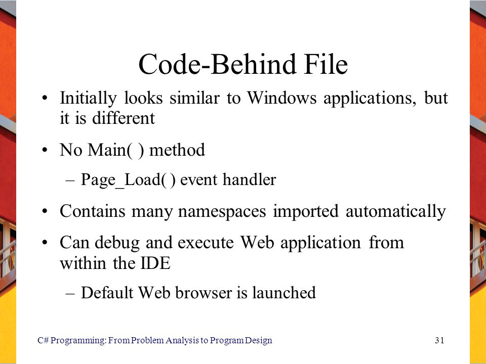 Code-Behind File Initially looks similar to Windows applications, but it is different. No Main( ) method.