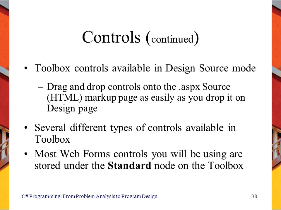 Controls (continued) Toolbox controls available in Design Source mode
