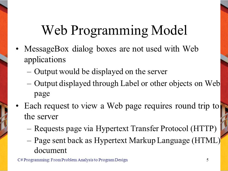 Web Programming Model MessageBox dialog boxes are not used with Web applications. Output would be displayed on the server.