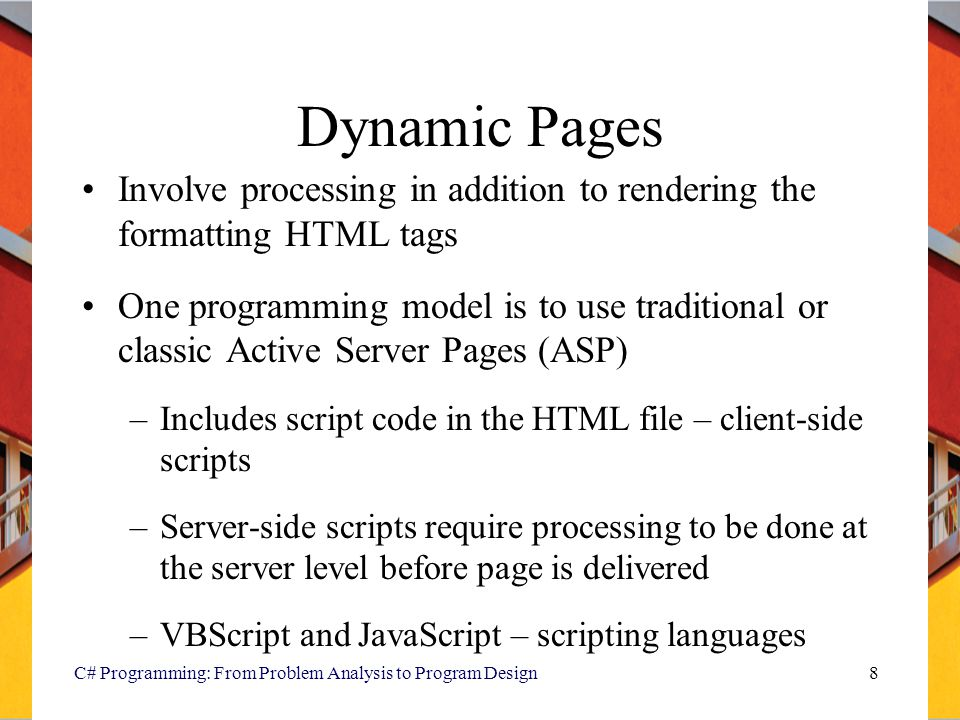 Dynamic Pages Involve processing in addition to rendering the formatting HTML tags.